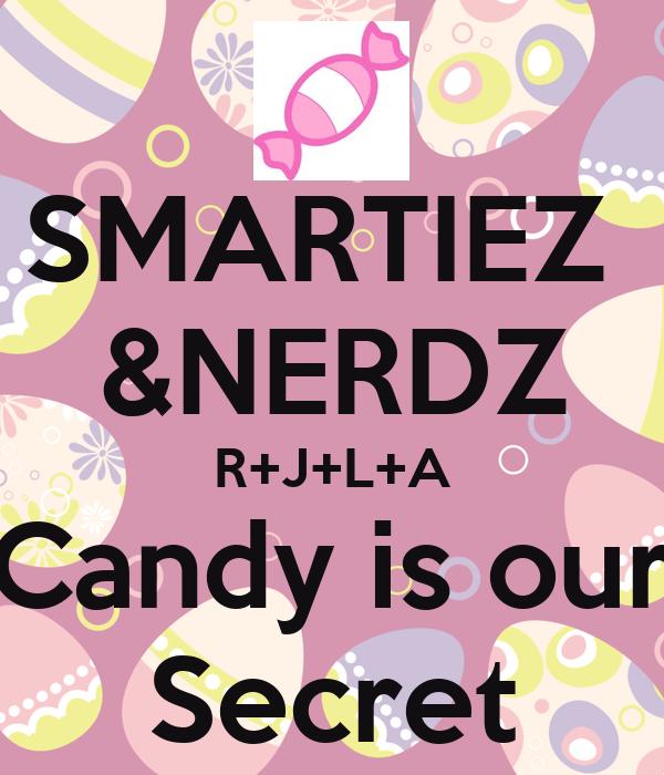 SMARTIEZ  &NERDZ R+J+L+A Candy is our Secret