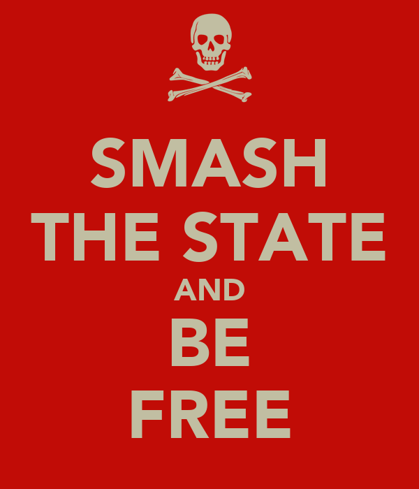 SMASH THE STATE AND BE FREE