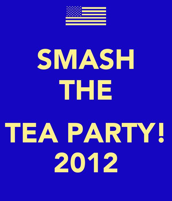 SMASH THE  TEA PARTY! 2012