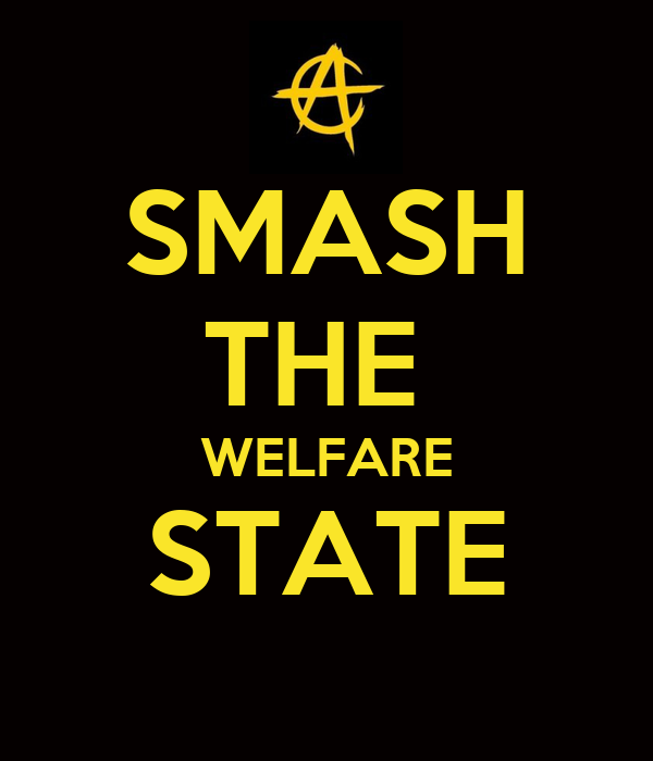 SMASH THE  WELFARE STATE