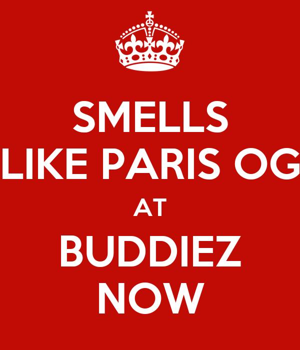 SMELLS LIKE PARIS OG AT BUDDIEZ NOW