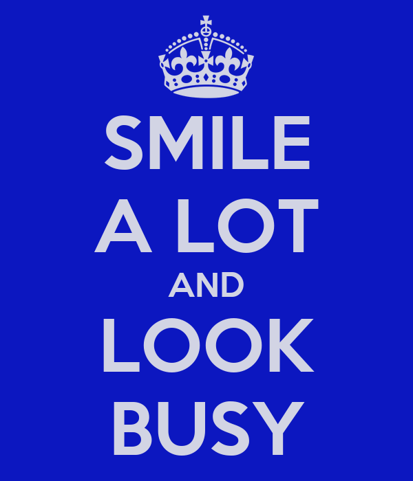 SMILE A LOT AND LOOK BUSY