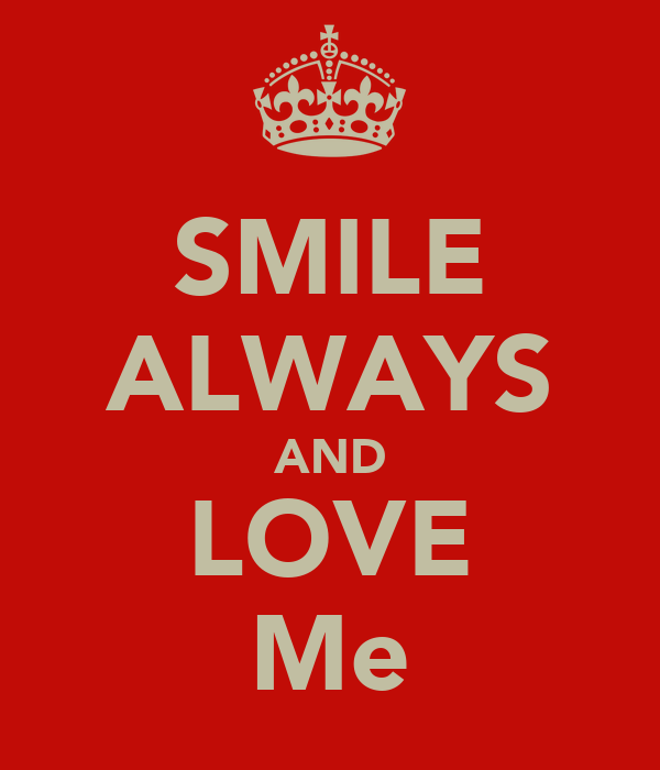 SMILE ALWAYS AND LOVE Me