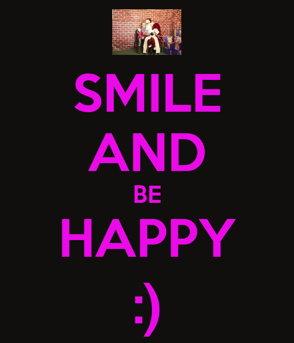 SMILE AND BE HAPPY :)