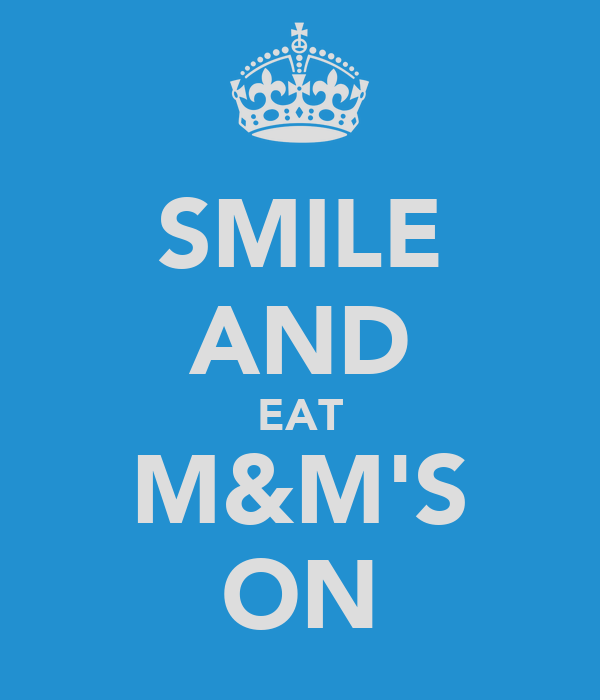 SMILE AND EAT M&M'S ON