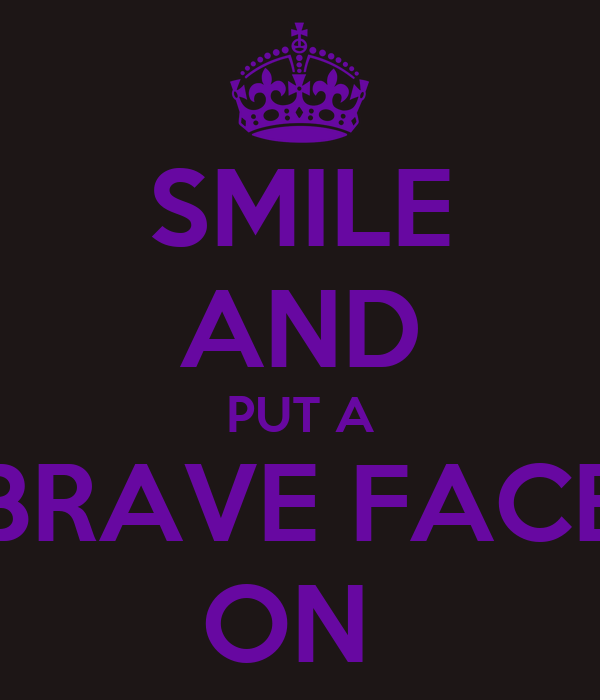 SMILE AND PUT A BRAVE FACE ON