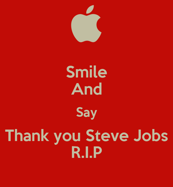 Smile And Say Thank you Steve Jobs R.I.P