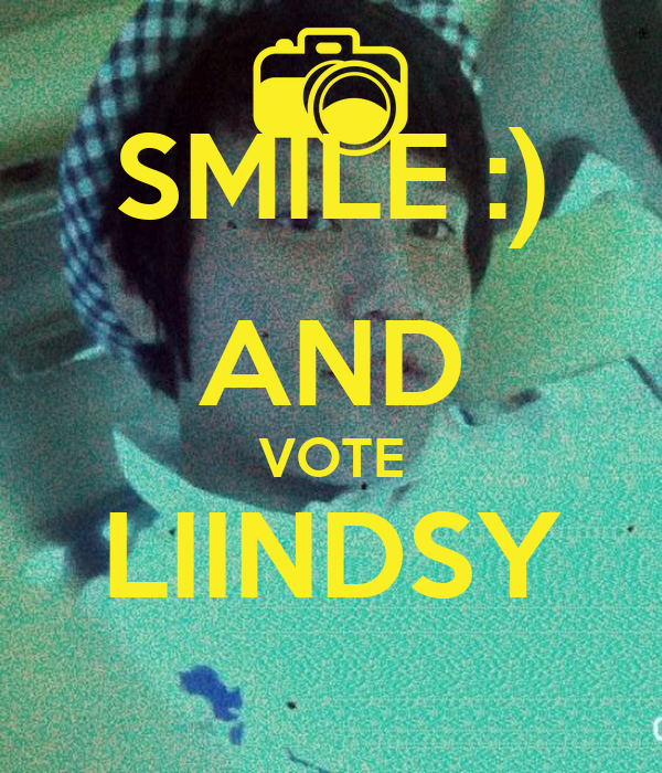 SMILE :) AND VOTE LIINDSY