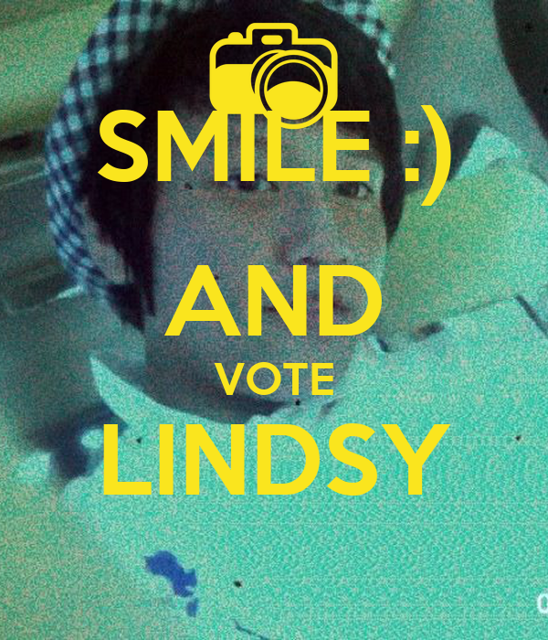 SMILE :) AND VOTE LINDSY