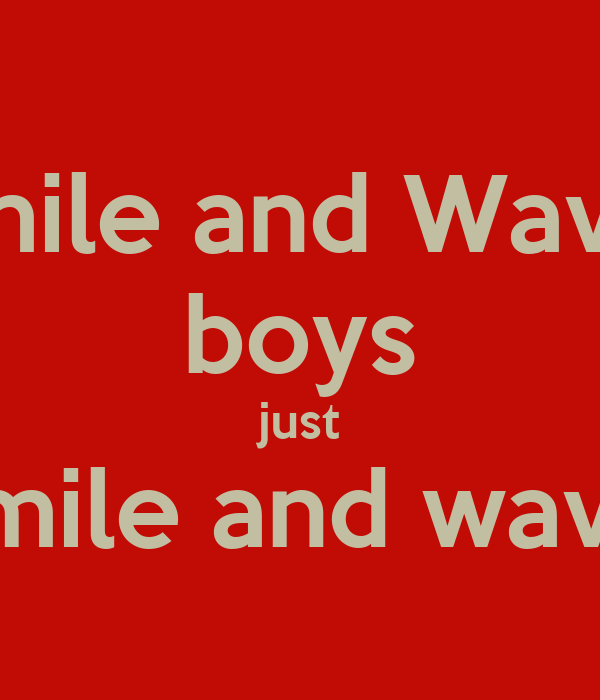 Smile and Wave  boys just smile and wave