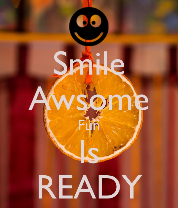Smile Awsome Fun Is READY
