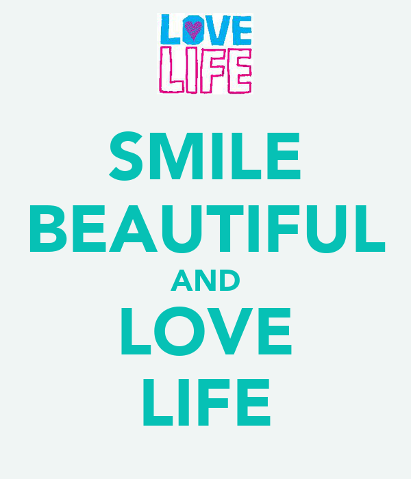 SMILE BEAUTIFUL AND LOVE LIFE