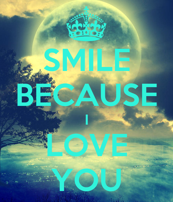 SMILE BECAUSE I LOVE YOU