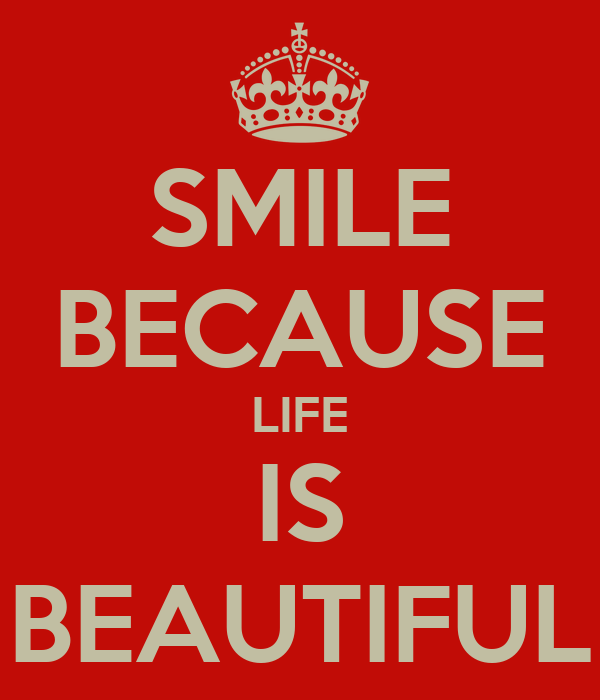 SMILE BECAUSE LIFE IS BEAUTIFUL