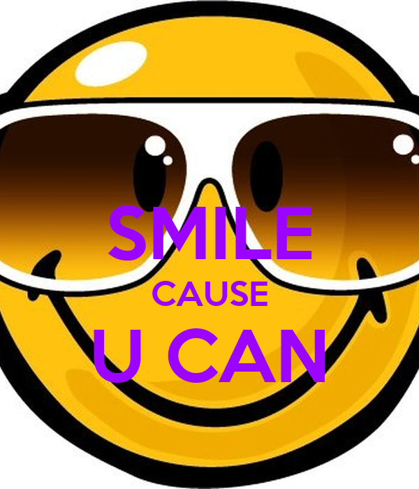 SMILE CAUSE U CAN