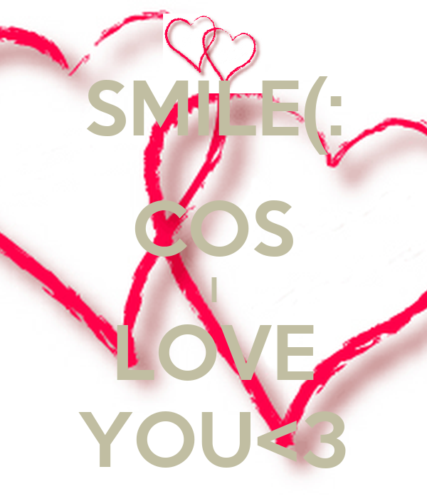 SMILE(: COS I LOVE YOU<3