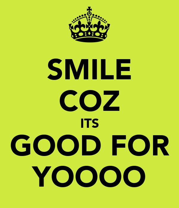 SMILE COZ ITS GOOD FOR YOOOO