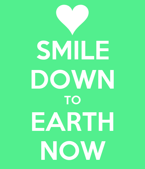 SMILE DOWN TO EARTH NOW
