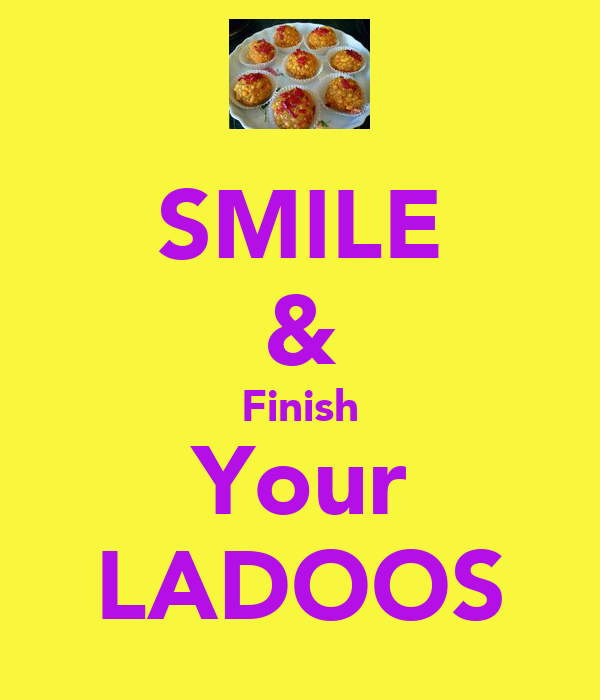 SMILE & Finish Your LADOOS