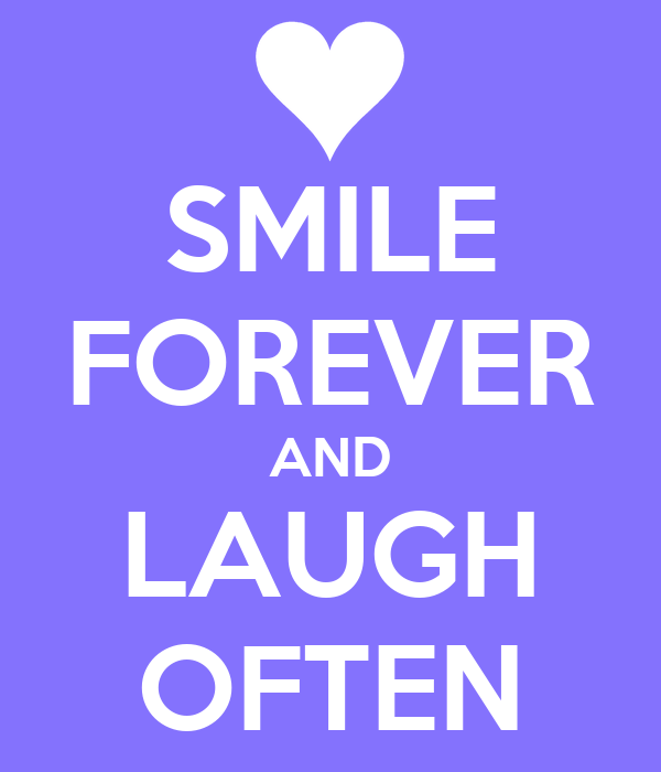 SMILE FOREVER AND LAUGH OFTEN
