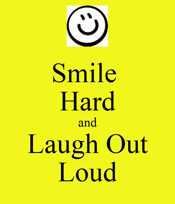 Smile  Hard and Laugh Out Loud