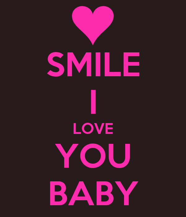 smile i love you baby