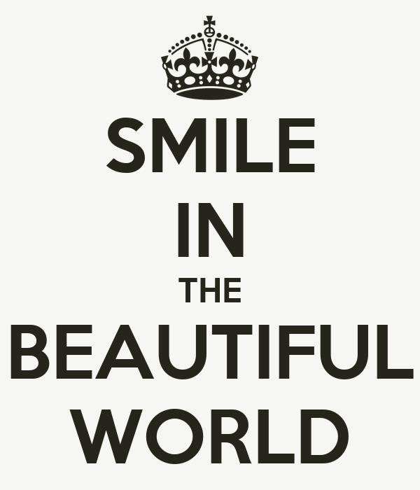 SMILE IN THE BEAUTIFUL WORLD