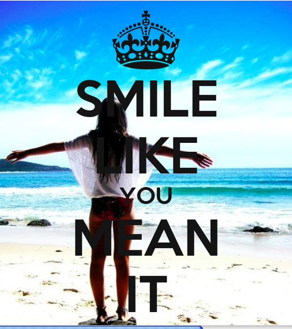 SMILE LIKE YOU MEAN IT