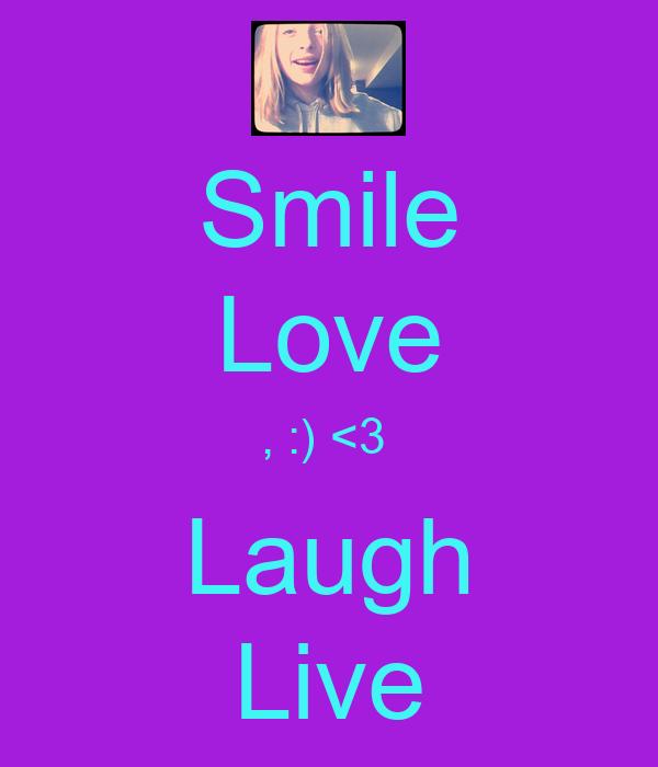 Smile Love , :) <3  Laugh Live