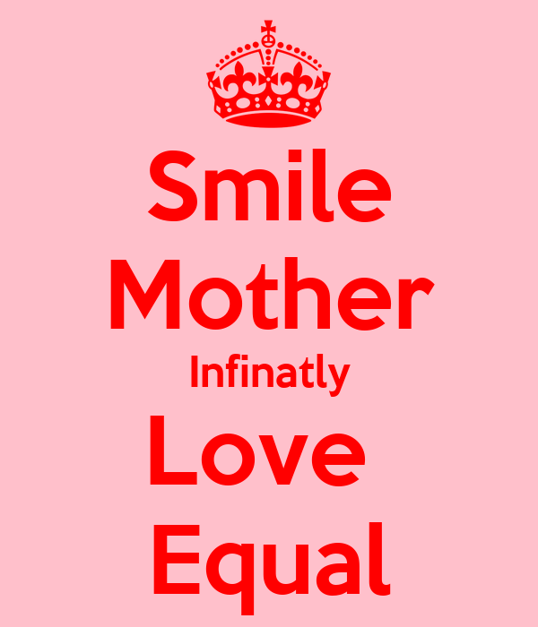 Smile Mother Infinatly Love  Equal