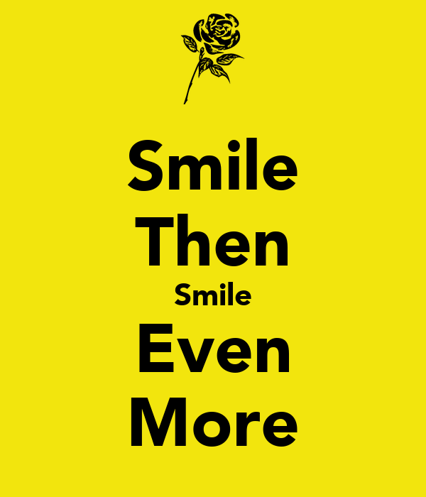 Smile Then Smile Even More