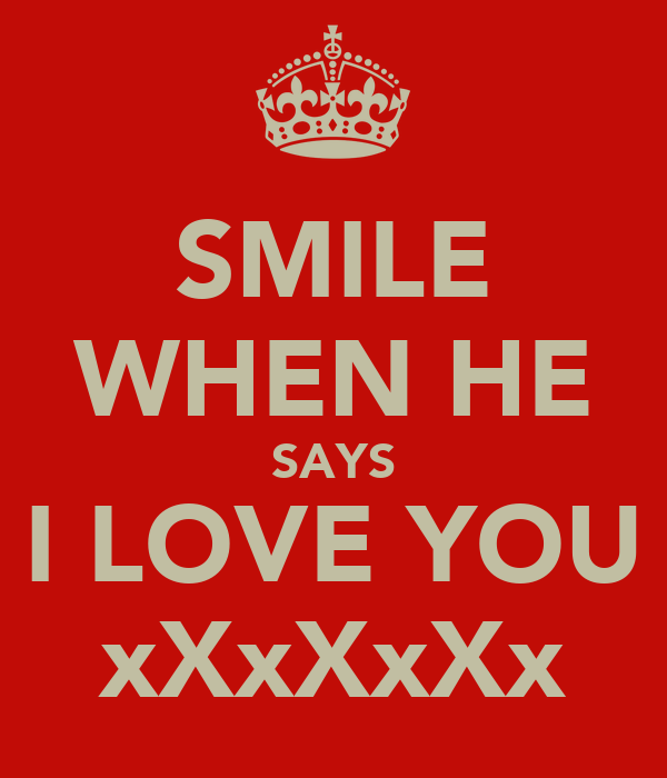 SMILE WHEN HE SAYS I LOVE YOU xXxXxXx
