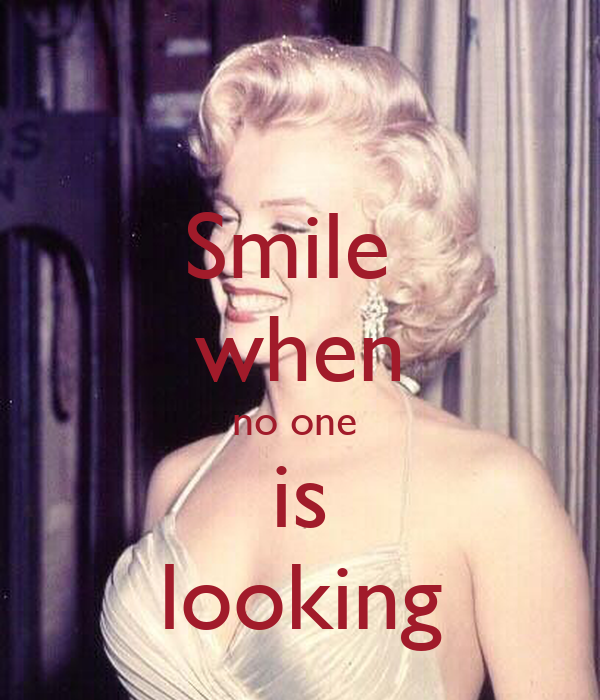 Smile  when no one   is  looking