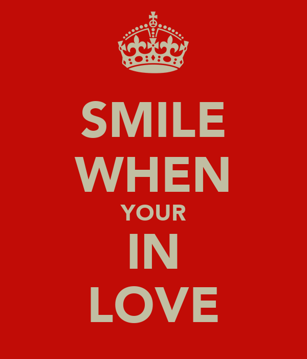 SMILE WHEN YOUR IN LOVE