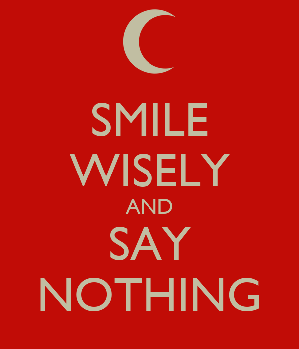 SMILE WISELY AND SAY NOTHING