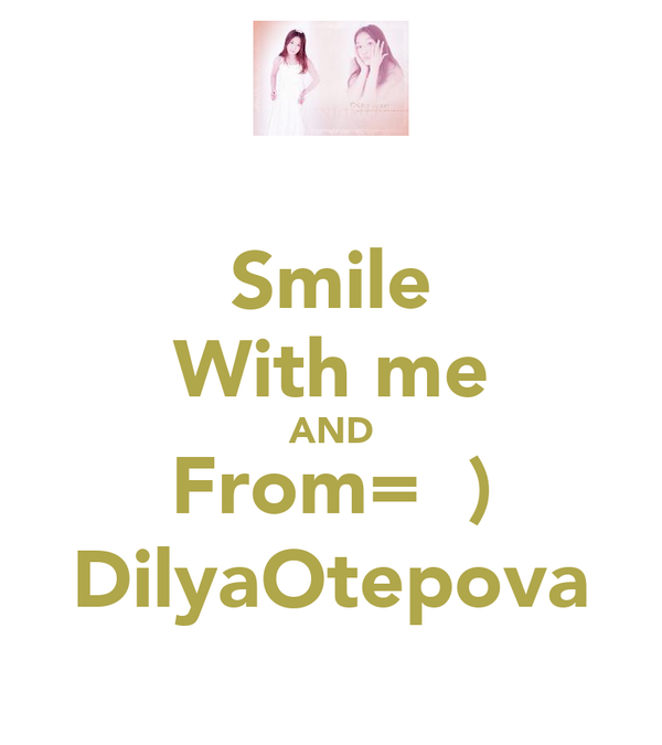 Smile With me AND From=  ) DilyaOtepova