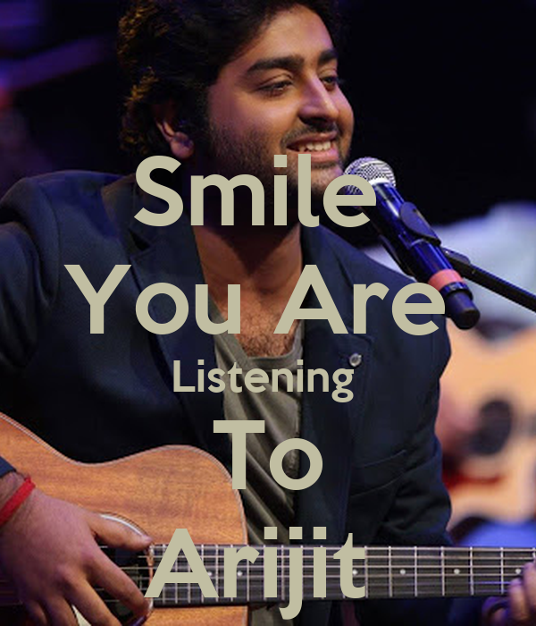 Smile  You Are  Listening  To Arijit
