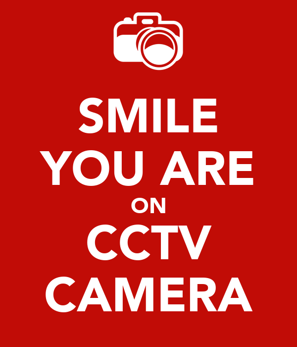 SMILE YOU ARE ON CCTV CAMERA