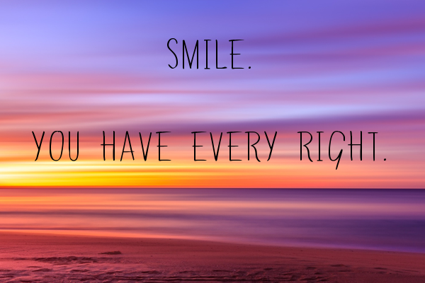 Smile.  You have every right.