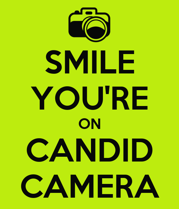 SMILE YOU'RE ON CANDID CAMERA