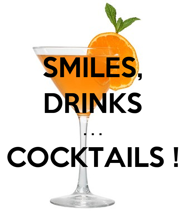 SMILES, DRINKS . . .  COCKTAILS !