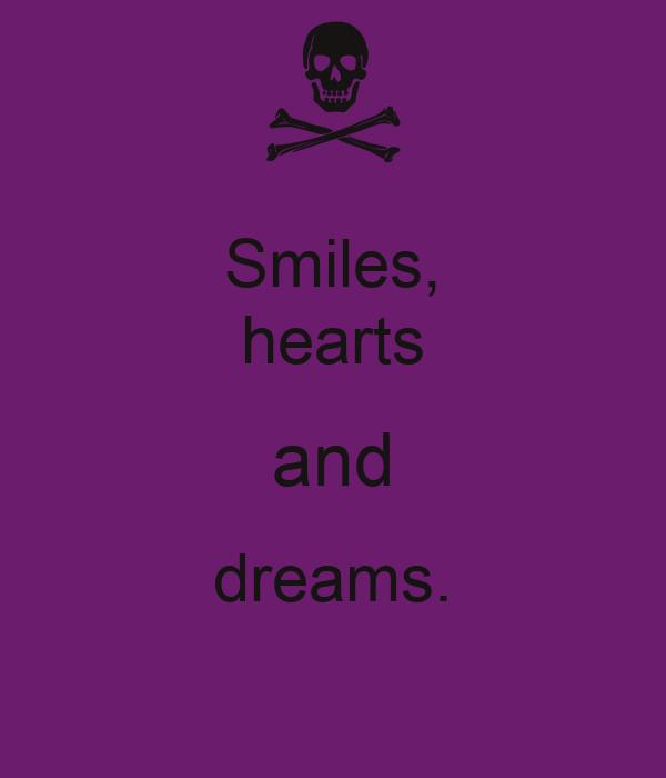Smiles, hearts and dreams.