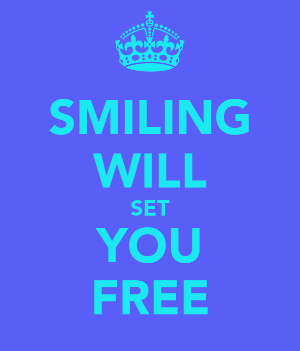 SMILING WILL SET YOU FREE