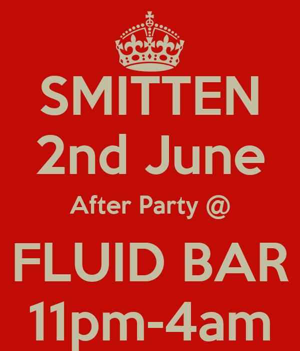 SMITTEN 2nd June After Party @ FLUID BAR 11pm-4am