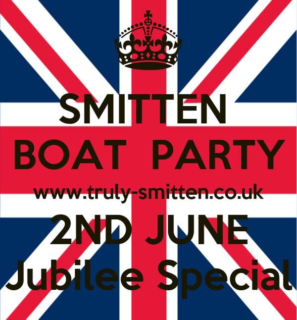 SMITTEN  BOAT  PARTY www.truly-smitten.co.uk 2ND JUNE Jubilee Special