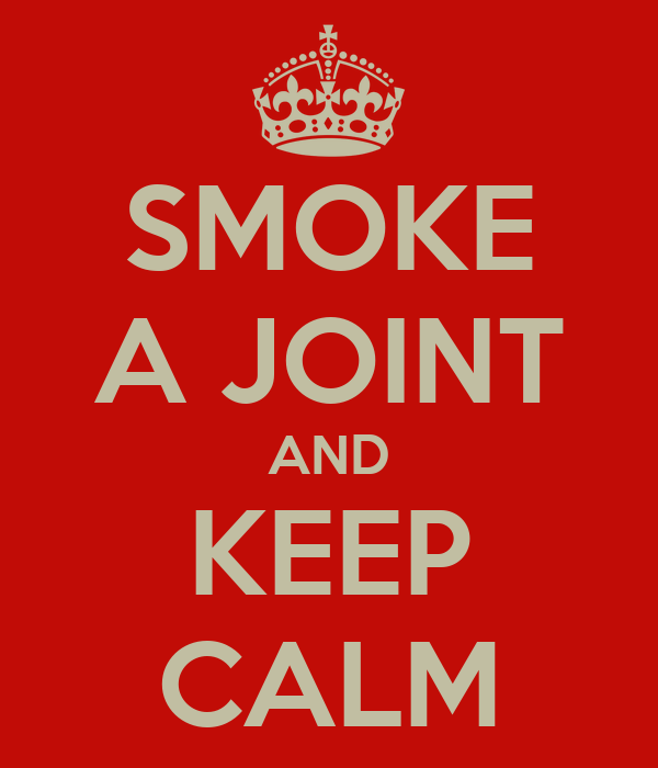 SMOKE A JOINT AND KEEP CALM
