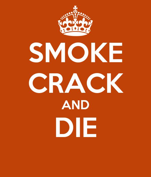 SMOKE CRACK AND DIE