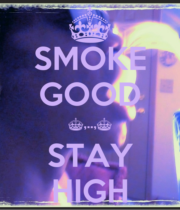 SMOKE GOOD ^,..,^ STAY HIGH