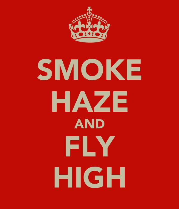 SMOKE HAZE AND FLY HIGH