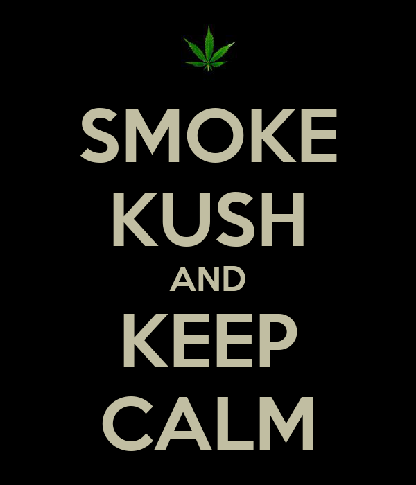 SMOKE KUSH AND KEEP CALM